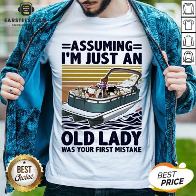 Awesome Pontoon Assuming I'm Just An Old Lady Was Your First Mistake Vintage Retro Shirt - Design By Earstees.com
