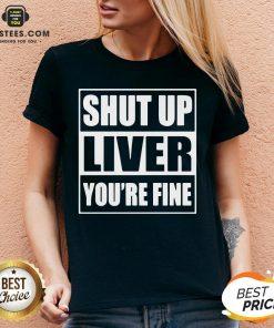 Awesome Shut Up Liver You're Fine V-neck - Design By Earstees.com