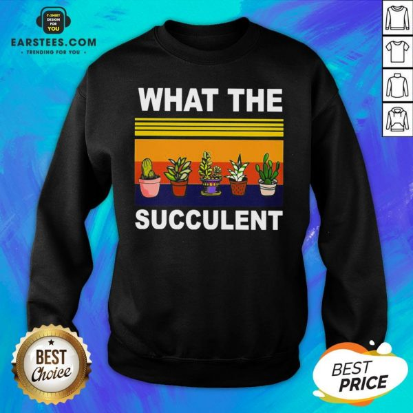Awesome What The Succulent Vintage Retro Sweatshirt - Design By Earstees.com