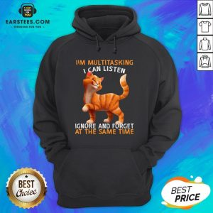 Cat I'm Multitasking I Can Listen Ignore And Forget At The Same Time Hoodie