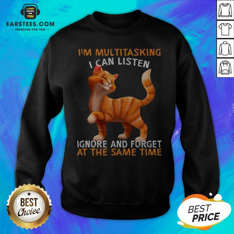 Cat I'm Multitasking I Can Listen Ignore And Forget At The Same Time Sweatshirt