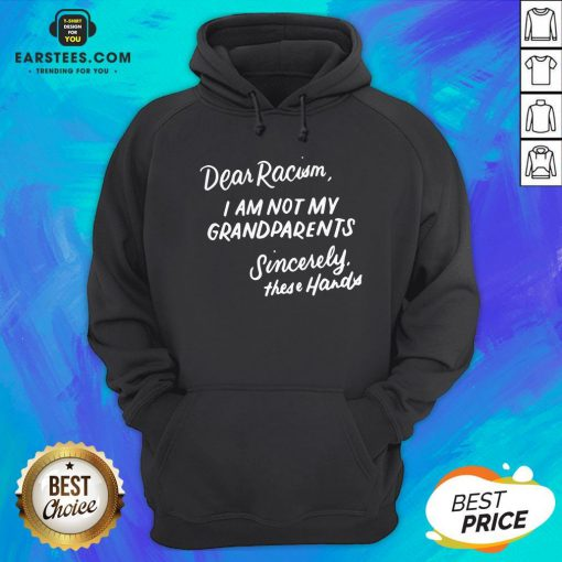 Dear Racism I Am Not My Grandparents Black History Month Premium Hoodie - Design By Earstees.com