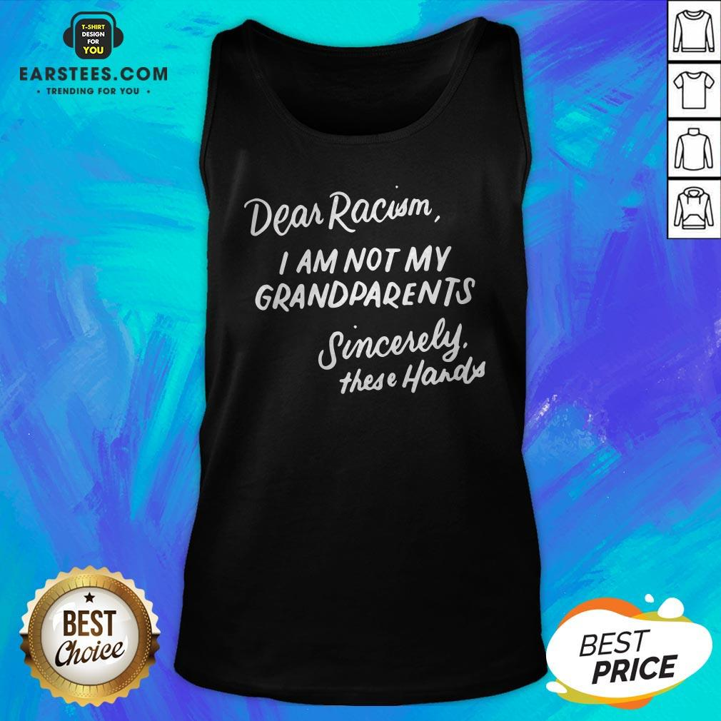 Dear Racism I Am Not My Grandparents Black History Month Premium Tank Top - Design By Earstees.com