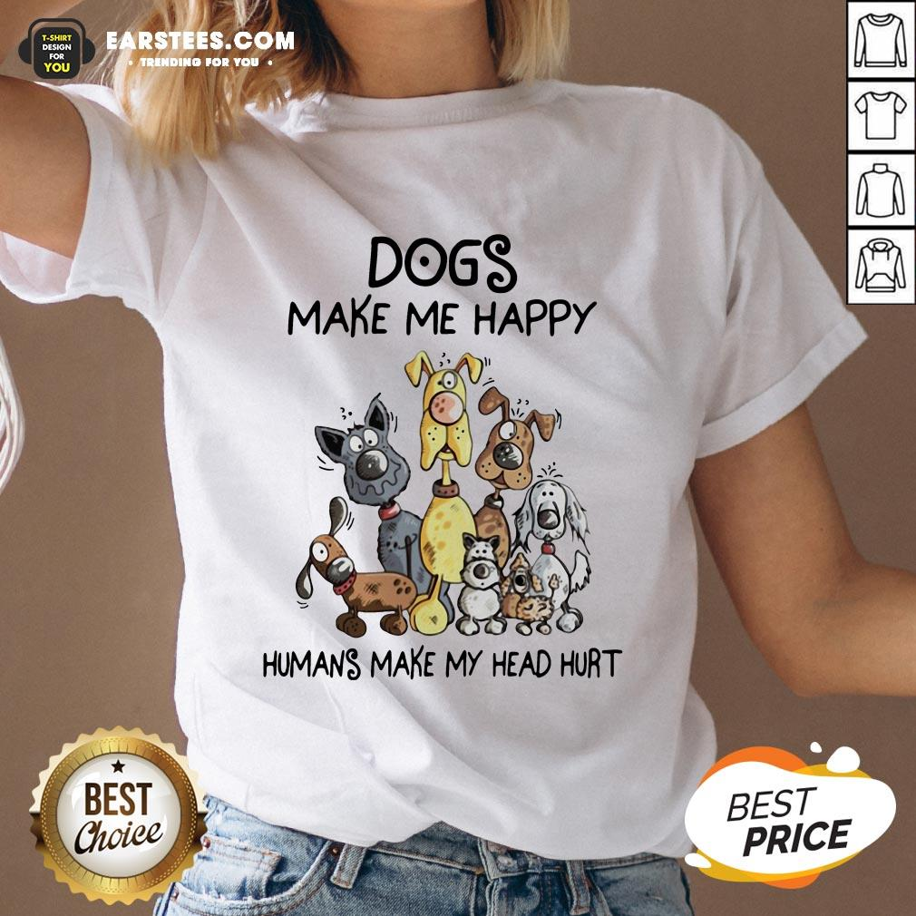 Dogs Make Me Happy Humans Make My Head Hurt V-neck - Design By Earstees.com