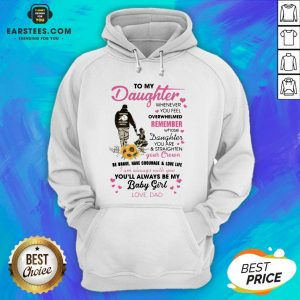 Fathers Day To My Daughter Whenever You Feel Overwhelmed Remember Whose Hoodie - Design By Earstees.com