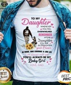 Fathers Day To My Daughter Whenever You Feel Overwhelmed Remember Whose Shirt - Design By Earstees.com
