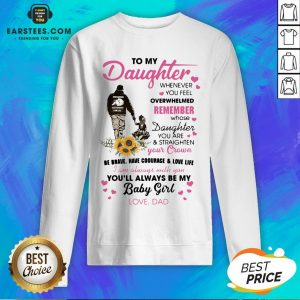 Fathers Day To My Daughter Whenever You Feel Overwhelmed Remember Whose Sweatshirt - Design By Earstees.com