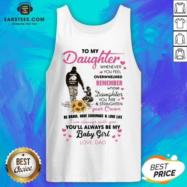 Fathers Day To My Daughter Whenever You Feel Overwhelmed Remember Whose Tank Top - Design By Earstees.com