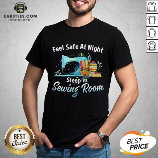 Feel Safe At Night Sleep In Sewing Room Shirt - Design By Earstees.com