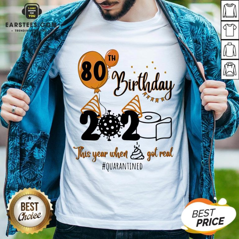 Funny 80th Birthday 2020 The Year When Shit Got Real Quarantined Coronavirus Toilet Paper Shirt - Design By Earstees.com