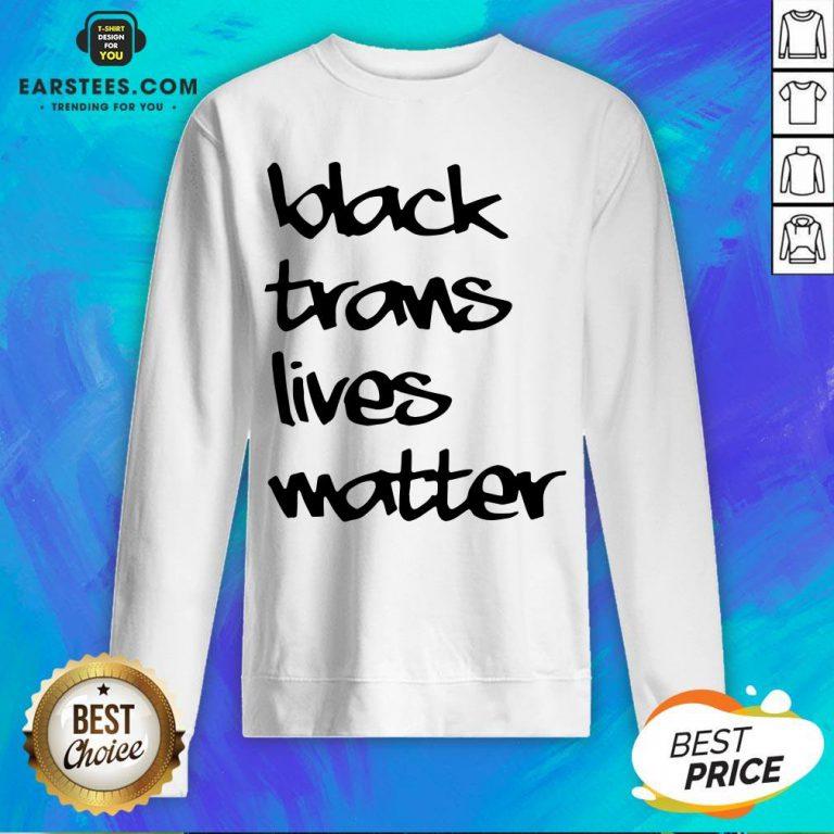 Funny Black Trans Lives Matter Sweatshirt - Design By Earstees.com