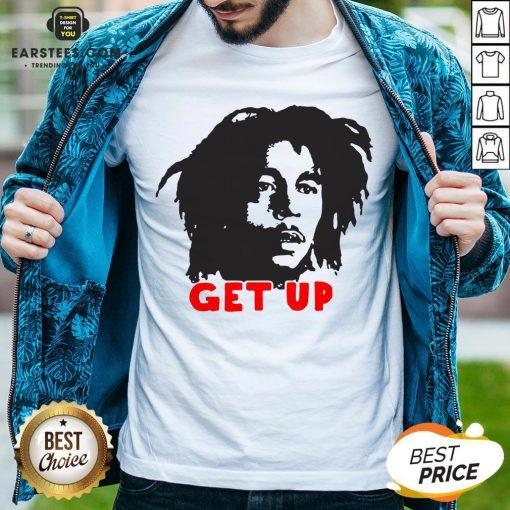 Funny Bob Marley Get Up Shirt - Design By Earstees.com