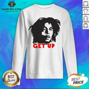 Funny Bob Marley Get Up Sweatshirt - Design By Earstees.com