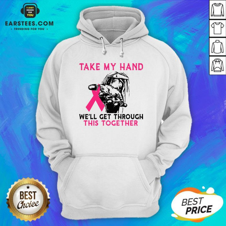 Funny Breast Cancer Take My Hand We'll Get Through This Together Hoodie- Design By Eerstees.com
