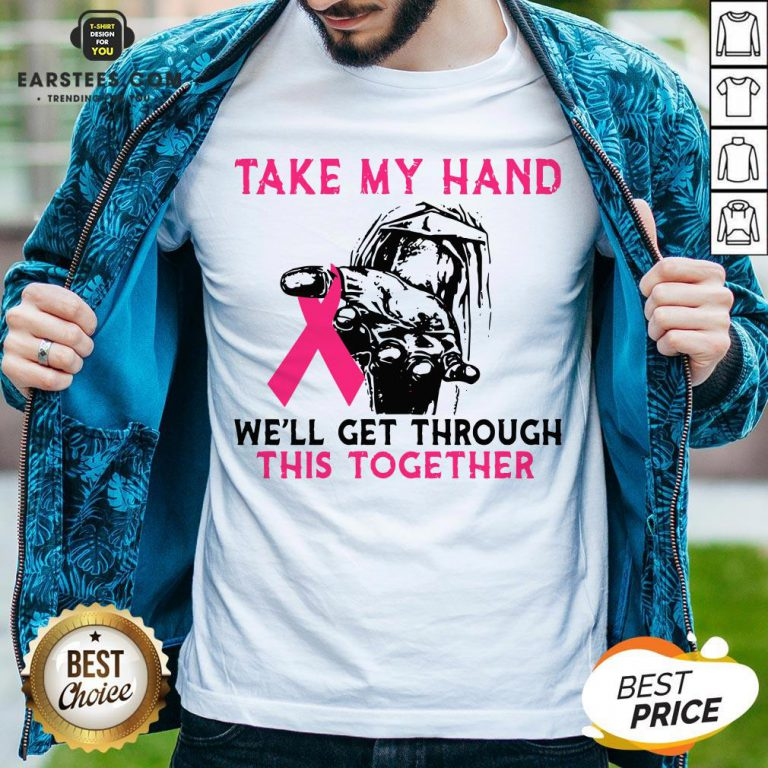 Funny Breast Cancer Take My Hand We'll Get Through This Together Shirt- Design By Eerstees.com