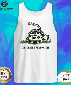 Funny Gadsden Flag Oh Please Tread On Me Tank Top - Design By Earstees.com