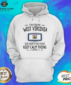 Funny I'm From West Virginia We Don't Do That Keep Calm Thing Hoodie - Design By Earstees.com