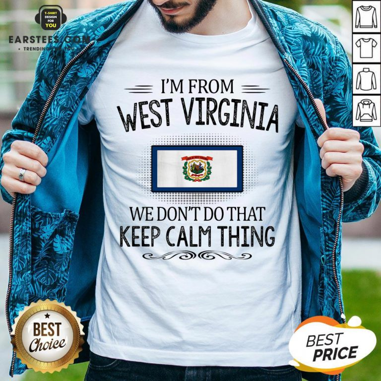 Funny I'm From West Virginia We Don't Do That Keep Calm Thing Shirt - Design By Earstees.com