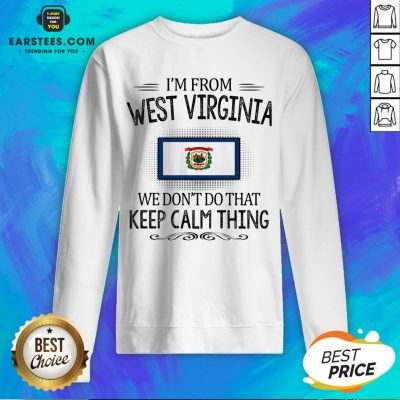 Funny I'm From West Virginia We Don't Do That Keep Calm Thing Sweatshirt - Design By Earstees.com