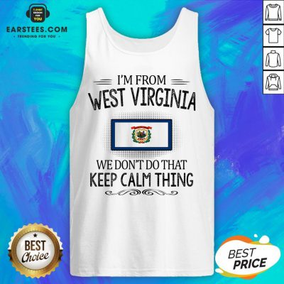 Funny I'm From West Virginia We Don't Do That Keep Calm Thing Tank Top - Design By Earstees.com