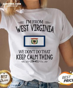 Funny I'm From West Virginia We Don't Do That Keep Calm Thing V-neck - Design By Earstees.com