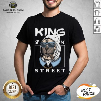 Funny King Of The Street Dog Shirt - Design By Earstees.com