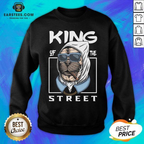 Funny King Of The Street Dog Sweatshirt - Design By Earstees.com