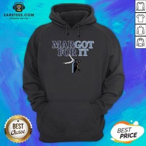 Funny Margot For It Hoodie - Design By Earstees.com
