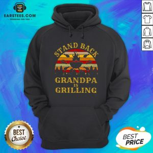 Funny Stand Back Grandpa Is Grilling Vintage Retro Hoodie - Design By Earstees.com