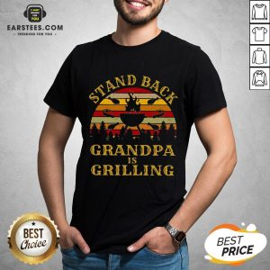 Funny Stand Back Grandpa Is Grilling Vintage Retro Shirt - Design By Earstees.com