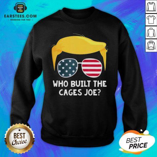 Funny Who Built The Cages Joe Donald Trump Sunglasses American Flag Sweatshirt- Design By Eerstees.com