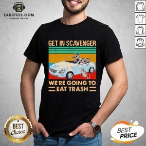 Get In Scavenger We're Going To Eat Trash Vintage Shirt - Design By Earstees.com