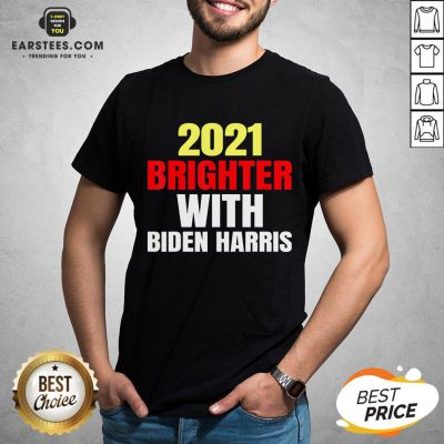 Good 2021 Brighter With Biden Harris Shirt - Design By Earstees.com