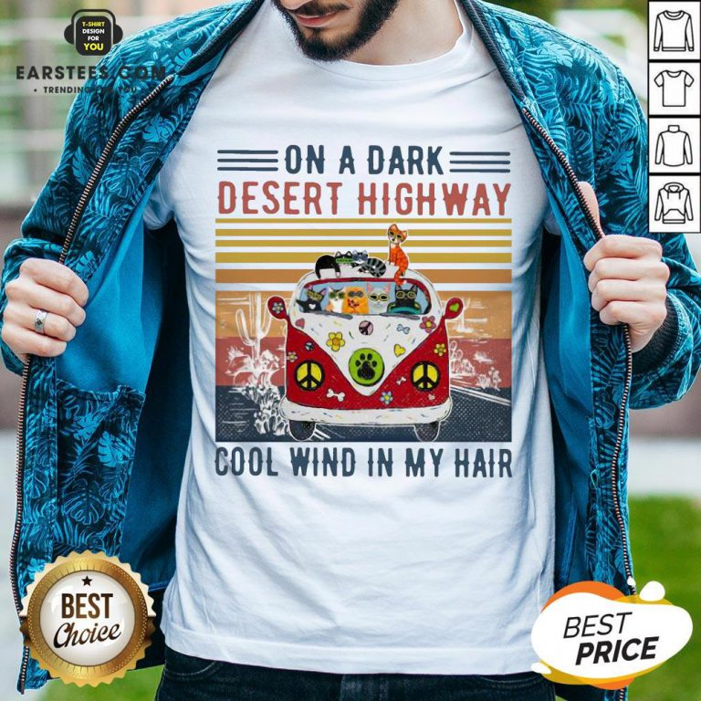 Good Cats Driver Hippie On The Dark Desert Highway Cool Wind In My Hair Vintage Shirt - Design By Earstees.com