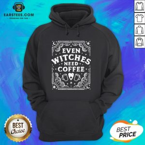 Good Even Witches Need Coffee Hoodie