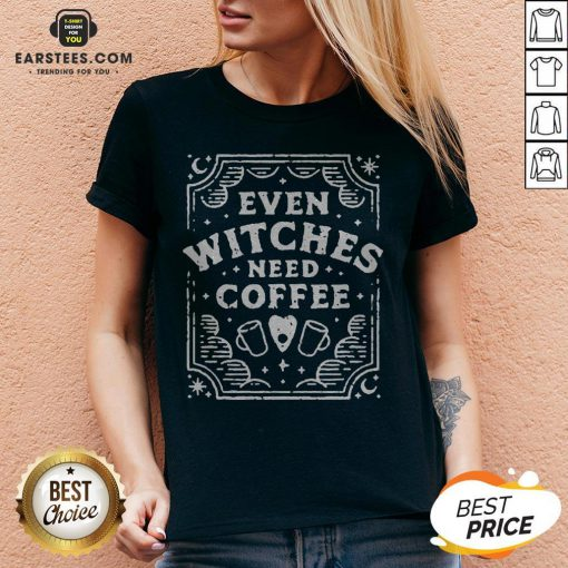 Good Even Witches Need Coffee V-neck