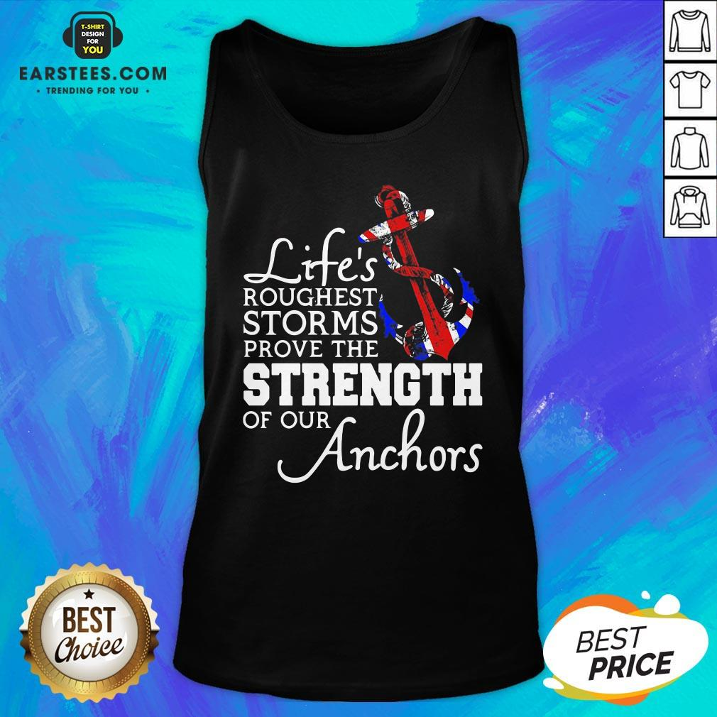 Good Life's Roughest Storm Prove The Strength Of Our Anchors Quote Tank Top - Design By Earstees.com