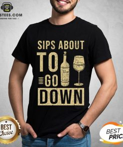 Good Sips About To Go Down May Contain Wine Tasting T-Shirt - Design By Earstees.com