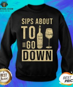 Good Sips About To Go Down May Contain Wine Tasting Sweatshirt - Design By Earstees.com