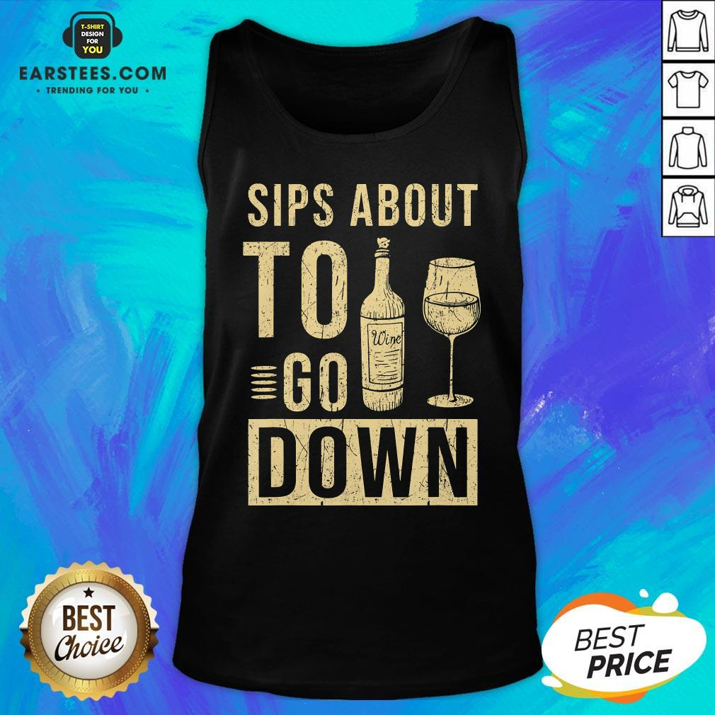 Good Sips About To Go Down May Contain Wine Tasting Tank Top - Design By Earstees.com