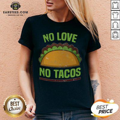 Good Tacos Vintage Mexican Iowa No Love No Tacos Food Grill Humor V-neck - Design By Earstees.com
