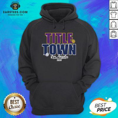 Good Title Town Los Angeles 2020 Hoodie - Design By Earstees.com