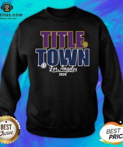 Good Title Town Los Angeles 2020 Sweatshirt - Design By Earstees.com
