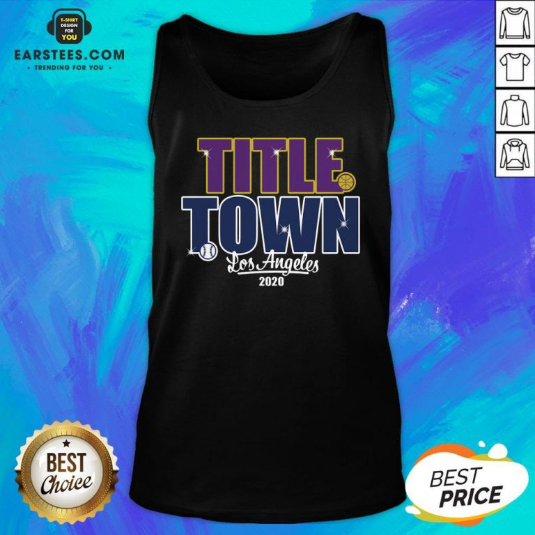 Good Title Town Los Angeles 2020 Tank Top - Design By Earstees.com