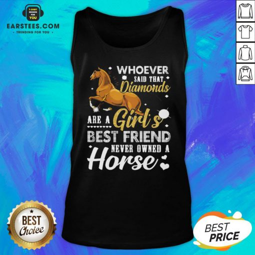 Good Whoever Said That Diamonds Are A Girl's Best Friend Never Owned A Horse Tank Top- Design By Eerstees.com