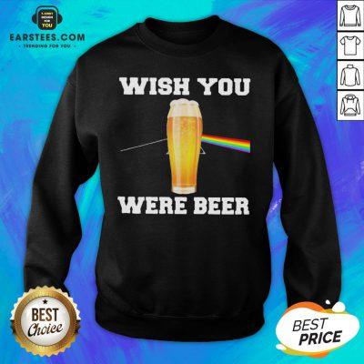 Good Wish You Were Beer Sweatshirt - Design By Earstees.com