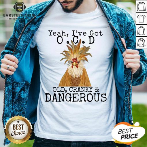 Good Yeah I've Got O.C.D Old Cranky Dangerous Shirt - Design By Earstees.com