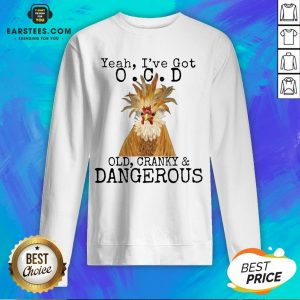 Good Yeah I've Got O.C.D Old Cranky Dangerous Sweatshirt - Design By Earstees.com