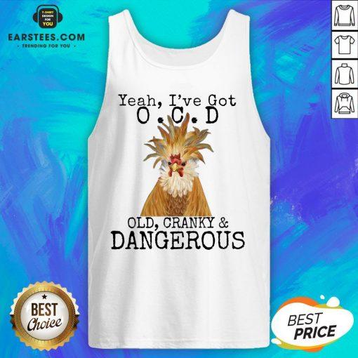 Good Yeah I've Got O.C.D Old Cranky Dangerous Tank Top - Design By Earstees.com