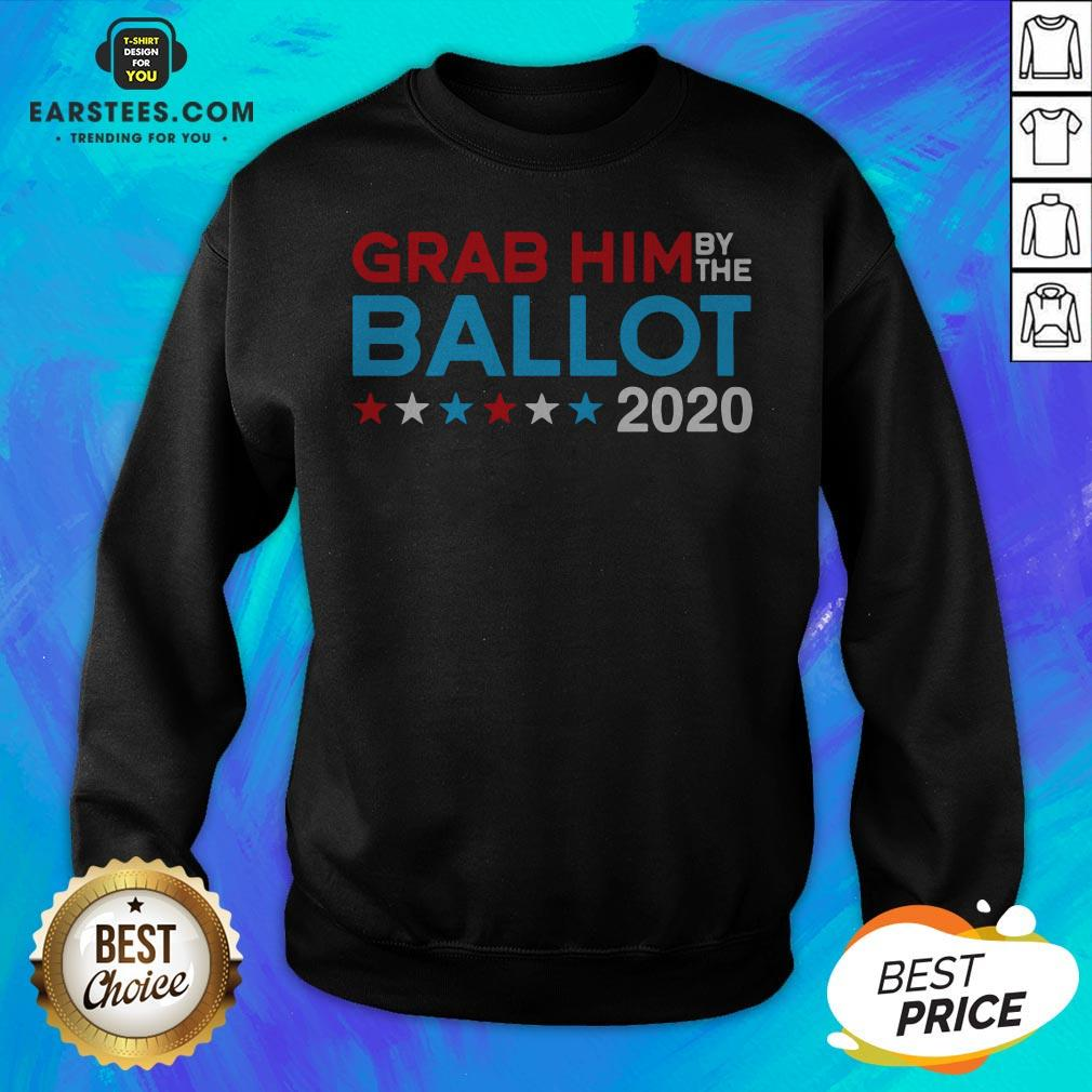 Grab Him By The Ballot – Joe Biden And Kamala Harris 2020 Sweatshirt - Design By Earstees.com